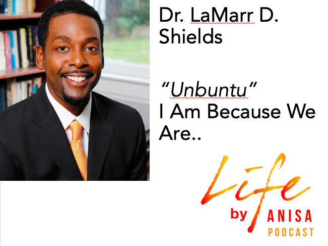 """Ep. 11 - Dr. Lamarr Darnell Shields """"Ubuntu"""" - I Am Because We Are"""