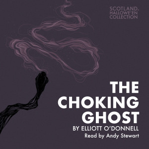 The Choking Ghost by Elliott O'Donnell (The Hallowe'en Collection)