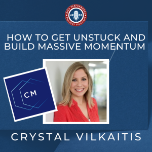 EP 12: How to Get Unstuck and Build Massive Momentum with Crystal Vilkaitis