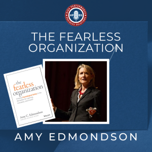 EP 6: The Fearless Organization with Amy Edmondson