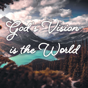 God's Vision is the World