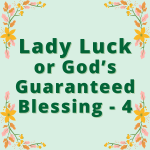 Lady Luck or God's Guaranteed Blessing - 4