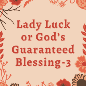 Lady Luck or God's Guaranteed Blessing-3