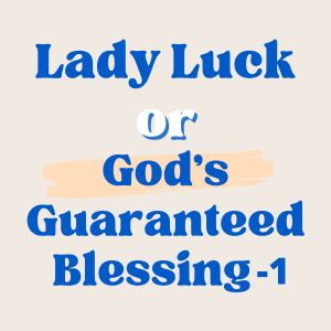 Lady Luck or God's Guaranteed Blessing-1