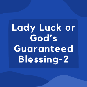 Lady Luck or God's Guaranteed Blessing-2