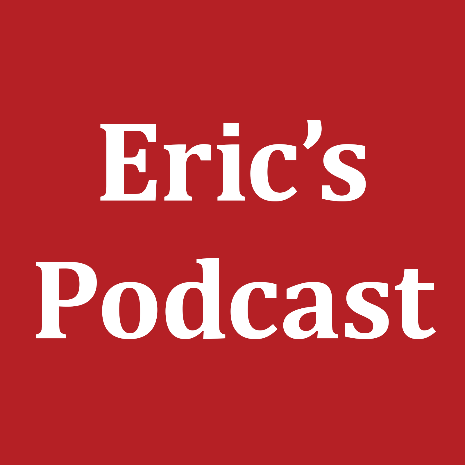 Eric's Podcast, episode 1