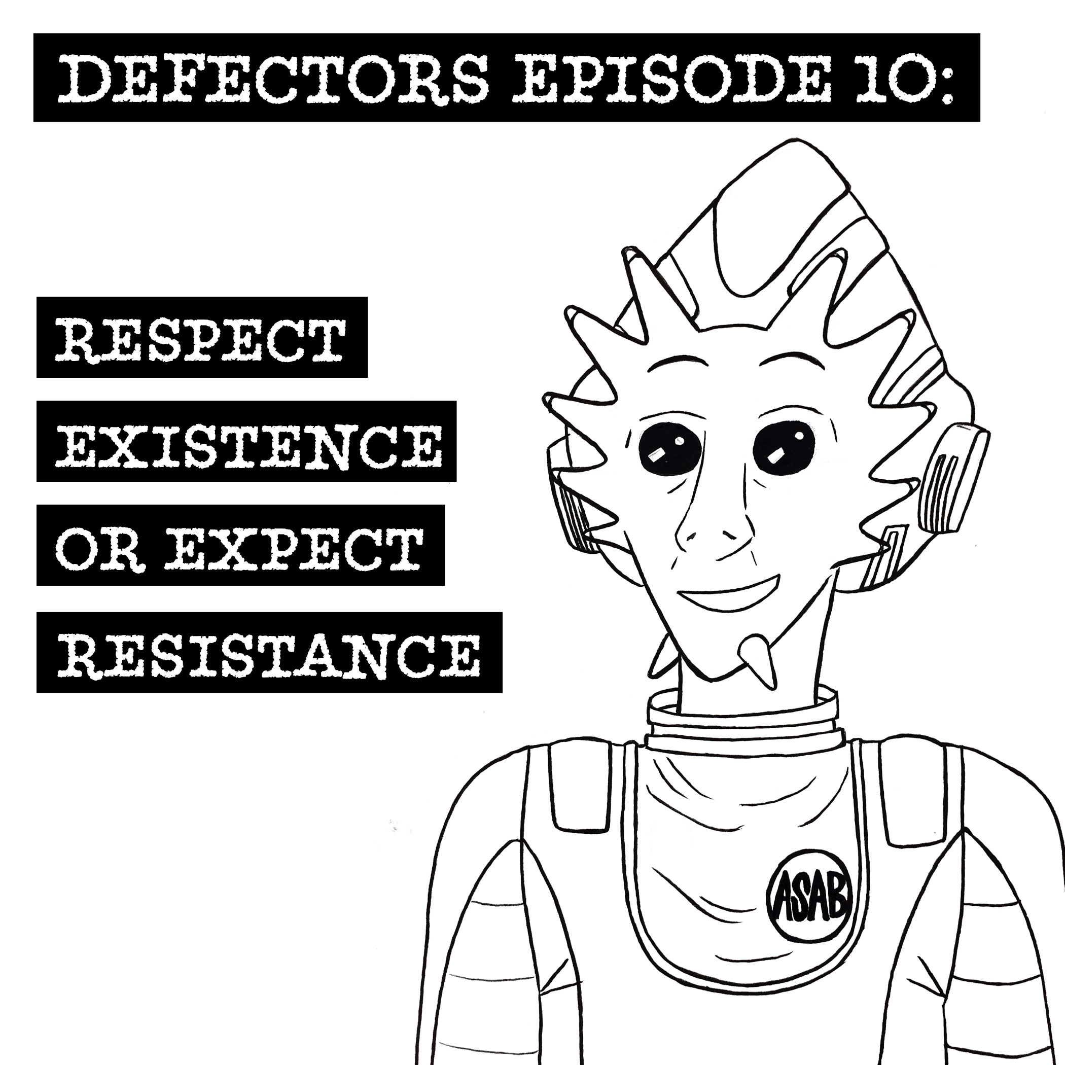Defectors Episode 10: Respect Existence or Expect Resistance