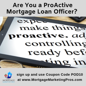 Ep #26: Are You Being a ProActive Mortgage Loan Officer?