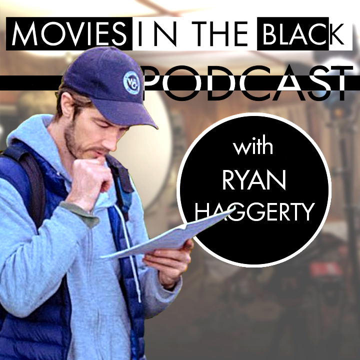 Funding & Distributing Micro-Budget Movies - Ryan Haggerty - Movies in the Black Podcast