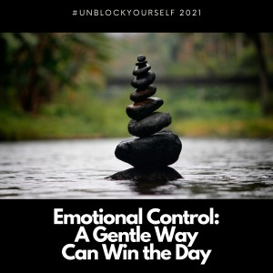 Emotional Control: A gentle way can win the day.