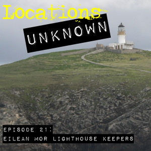 EP. #21: Eilean Mor Lighthouse Keepers - Scotland