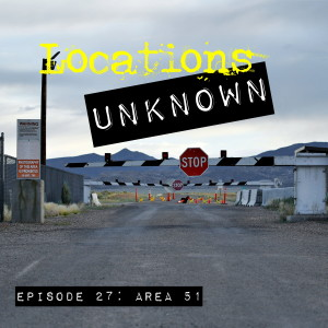 EP. #27: The Mystery Surrounding Area 51