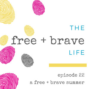Episode 22 - Free + Brave Summer, featuring Ashley Diette