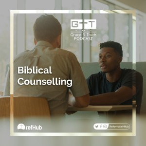 Episode 04: Biblical Counselling