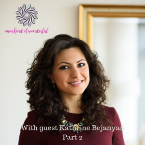 EP 23 - CREATING A LOVING RELATIONSHIP WITH GUEST DR. KATHRINE BEJANYAN