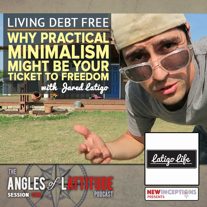 Jared Latigo - Why Practical Minimalism Might Just Be Your Ticket To Freedom (AoL 138)