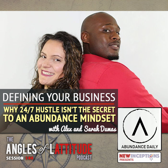 Defining YOUR Business - Why 24/7 Hustle Isn't the Secret to an Abundance Mindset with Alex and Sarah Dumas (AoL 144)