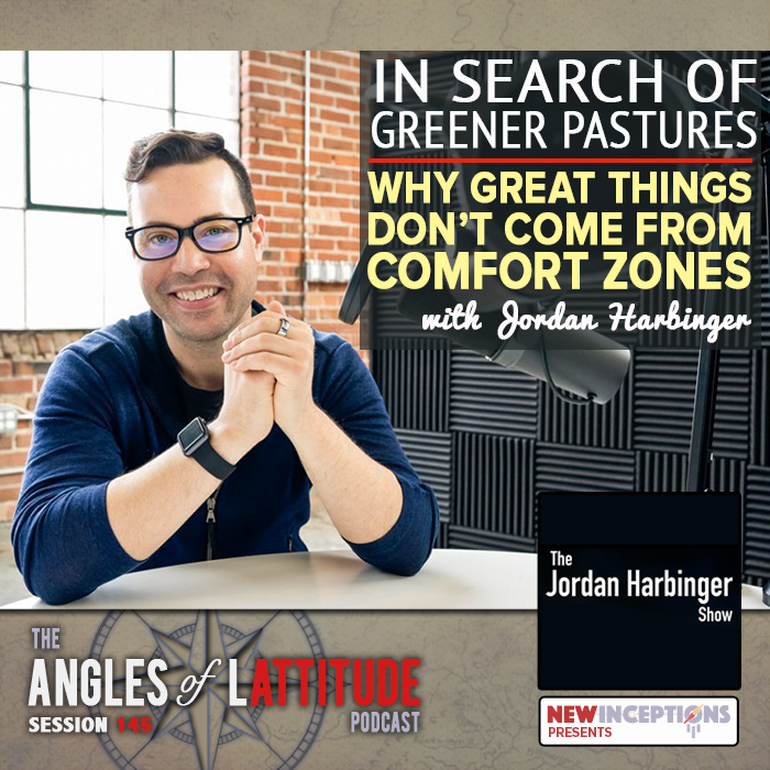 In Search of Greener Pastures - Why Great Things Don't Come from Comfort Zones with Jordan Harbinger (AoL 145)