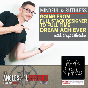 Mindful and Ruthless: Going from Full Stack Designer to Full Time Dream Achiever with Sagi Shrieber (AoL 146)