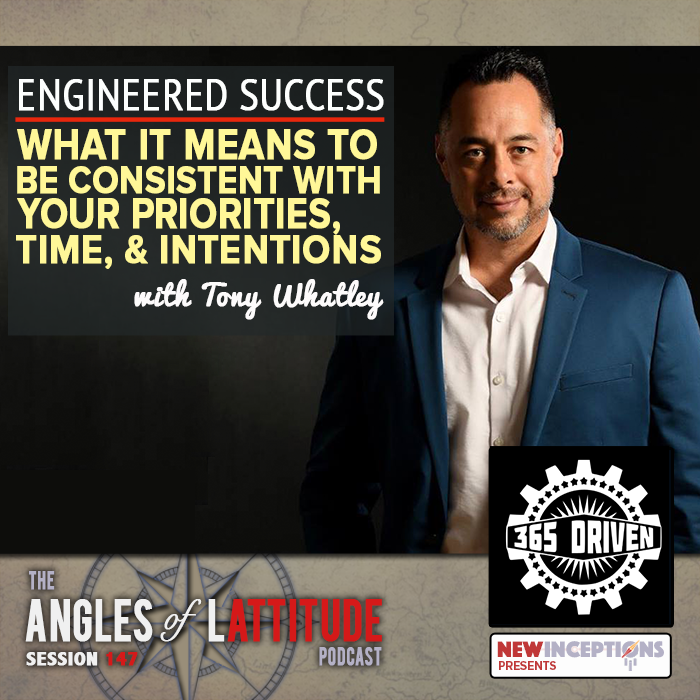 Engineered Success - What it Means to be Consistent with your Priorities, Time, and Intentions with Tony Whatley (AoL 147)