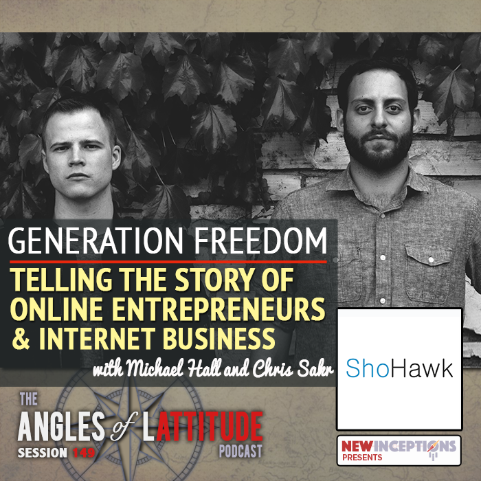 AoL 149: Generation Freedom: Telling the Story of Online Entrepreneurs & Internet Business with Michael Hall and Chris Sakr