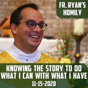 151. Fr. Ryan Homily - Knowing the Story to Do What I Can with What I Have