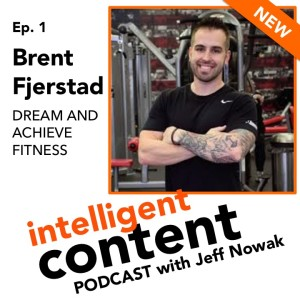 Ep. 1 - Intelligent Content: Brent Fjerstad, Dream and Achieve Fitness
