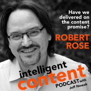 Ep. 7 - Intelligent Content: Robert Rose - Have we delivered on the content promise?