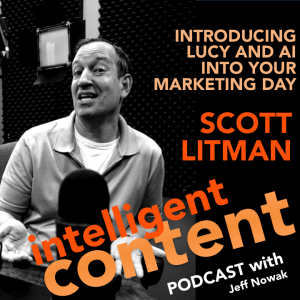 Ep. 10 - Intelligent Content: Scott Litman – How AI Named Lucy Is Changing Lives