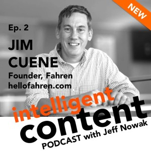 Ep. 2 - Intelligent Content: Jim Cuene, Digital Thought Leader