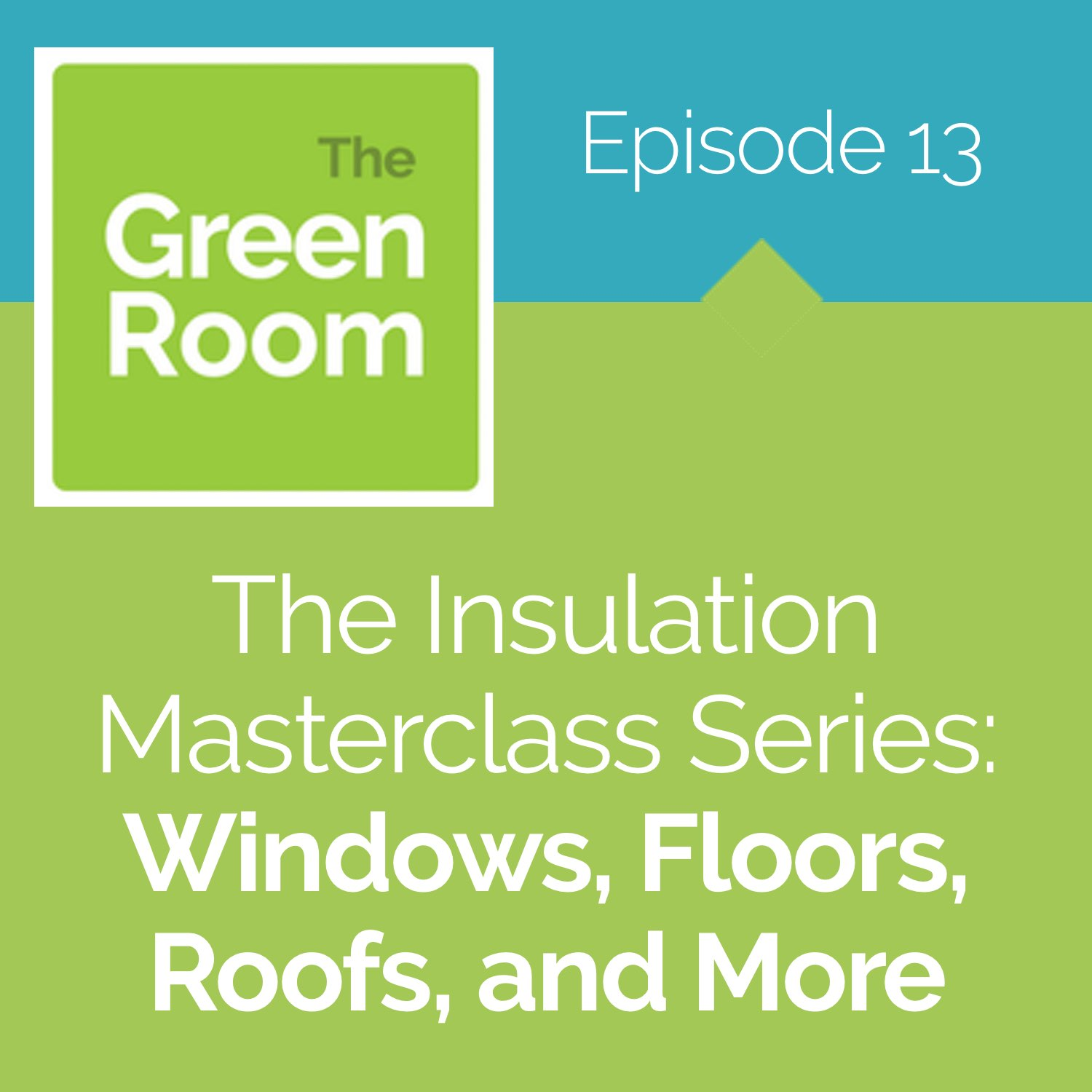 The Insulation Masterclass: Windows, Floors, Roofs, and More