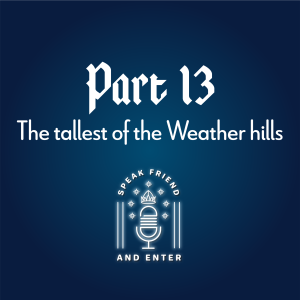 Speak Friend and Enter Part 13: The tallest of the Weather hills