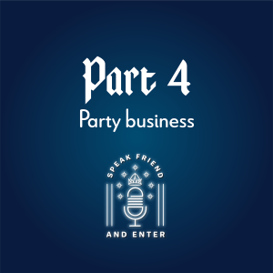 Speak Friend and Enter Part 4: Party business