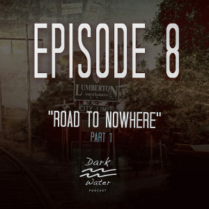 Episode 8 - Road to Nowhere - Part 1