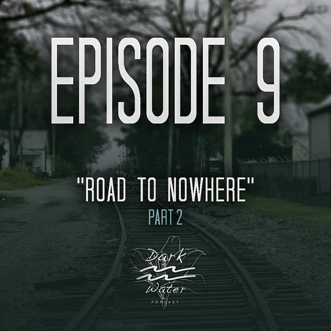 Episode 9 - Road to Nowhere Part II