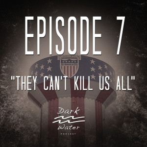 Episode 7 - They Can't Kill Us All
