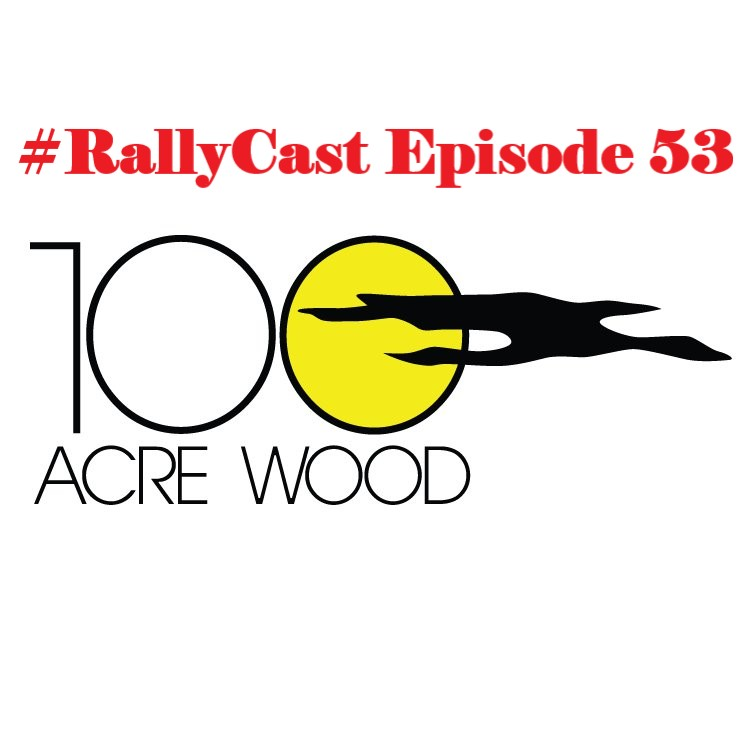 RallyCast Episode 53 - The 100 Acre Wood Rally Review and an Open Paddock Reunion