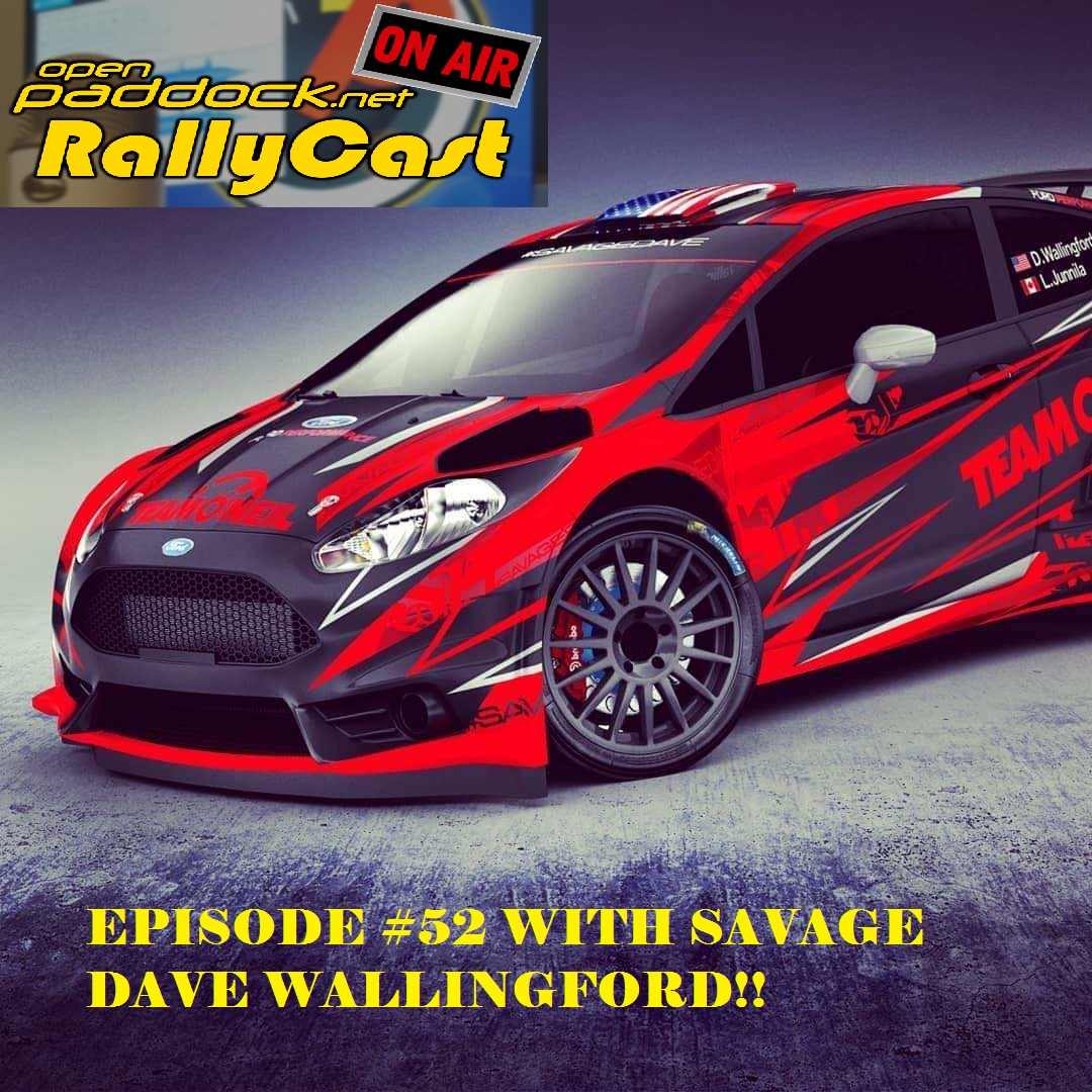 RallyCast Episode 52 - The Return of Savage Dave Wallingford and Ian Holmes Becomes a Professional Co-Driver