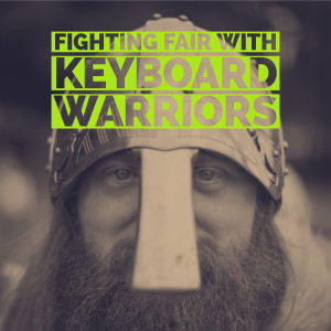 Fighting Fair with Keyboard Warriors