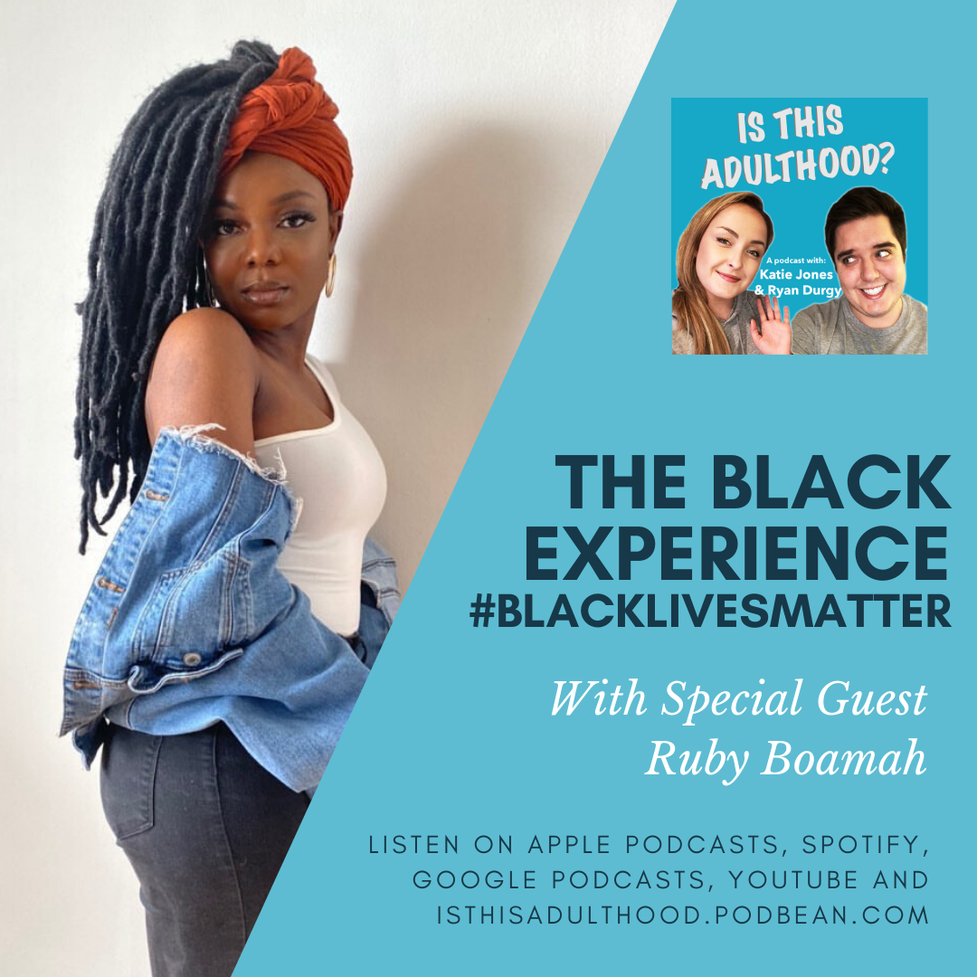 The Black Experience #BlackLivesMatter (with Ruby Boamah)