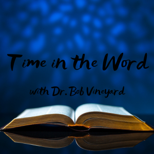 Time in the Word – 02/5/21 // Dr. Bob Vineyard