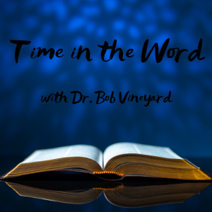 Time in the Word – 11/1/19 // Dr. Bob Vineyard