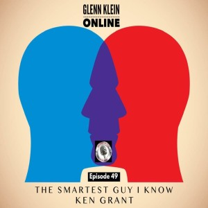 #49 – The Smartest Guy I Know with Ken Grant