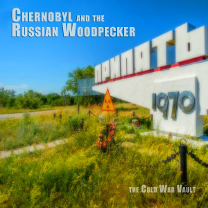 EP14: Chernobyl and the Russian Woodpecker