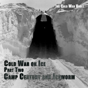 EP17: Cold War on Ice, Part Two: Camp Century