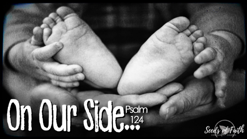 On Our Side…Psalm 124