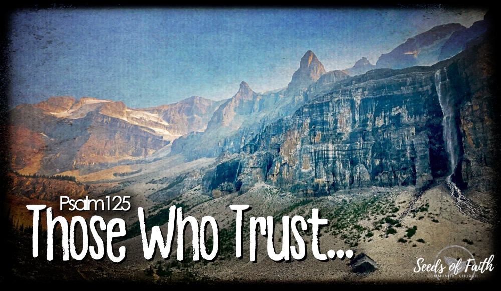 Those Who Trust…Psalm 125
