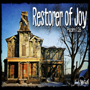 Restorer of Joy - Psalm 126