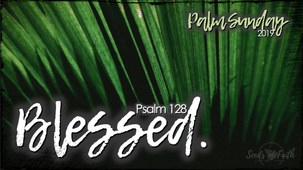 Blessed. - Psalm 128