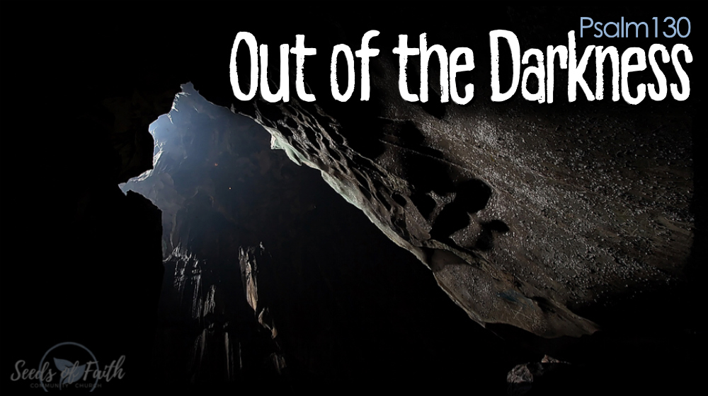 Out of the Darkness - Psalm 130